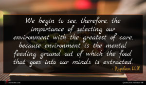 Napoleon Hill quote : We begin to see ...