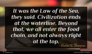 Hunter S. Thompson quote : It was the Law ...