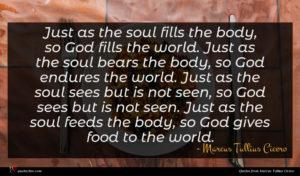 Marcus Tullius Cicero quote : Just as the soul ...