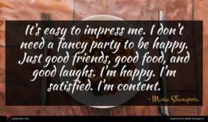 Maria Sharapova quote : It's easy to impress ...