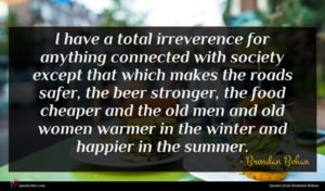Brendan Behan quote : I have a total ...