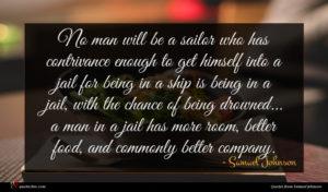 Samuel Johnson quote : No man will be ...