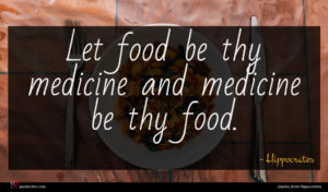 Hippocrates quote : Let food be thy ...