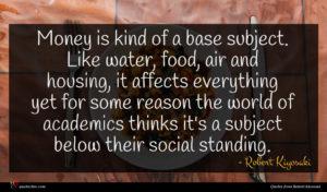 Robert Kiyosaki quote : Money is kind of ...