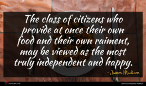 James Madison quote : The class of citizens ...