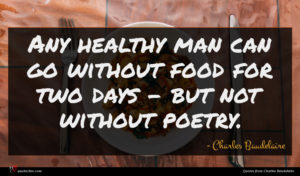 Charles Baudelaire quote : Any healthy man can ...
