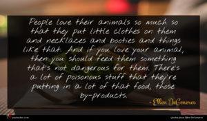 Ellen DeGeneres quote : People love their animals ...