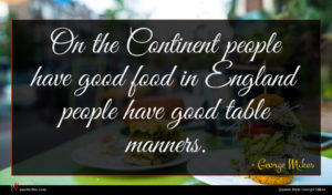 George Mikes quote : On the Continent people ...