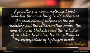 Martin Heidegger quote : Agriculture is now a ...