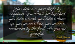 Paul Theroux quote : You define a good ...