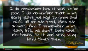 Dolly Parton quote : I do remember how ...