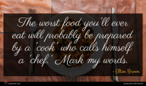 Alton Brown quote : The worst food you'll ...