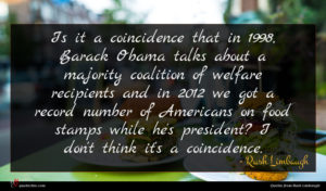 Rush Limbaugh quote : Is it a coincidence ...