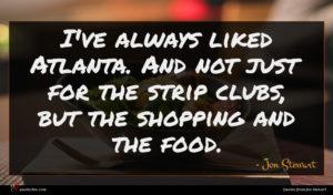 Jon Stewart quote : I've always liked Atlanta ...