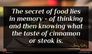 Jerry Saltz quote : The secret of food ...