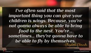 Elizabeth Edwards quote : I've often said that ...