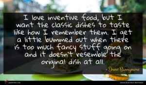 Drew Barrymore quote : I love inventive food ...