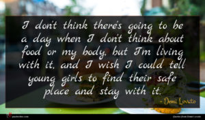 Demi Lovato quote : I don't think there's ...
