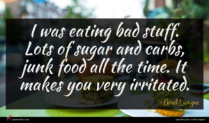 Avril Lavigne quote : I was eating bad ...