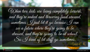 Louis C. K. quote : When two kids are ...
