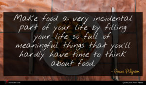 Peace Pilgrim quote : Make food a very ...