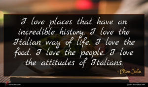 Elton John quote : I love places that ...