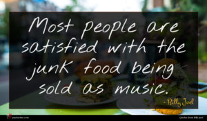 Billy Joel quote : Most people are satisfied ...