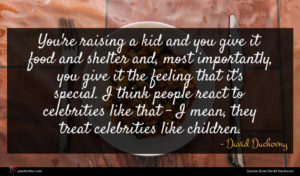 David Duchovny quote : You're raising a kid ...