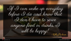 Kelly Clarkson quote : If I can wake ...
