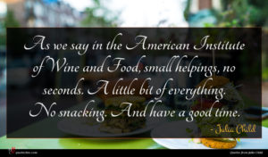Julia Child quote : As we say in ...