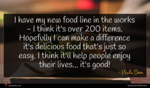 Paula Deen quote : I have my new ...