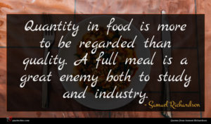 Samuel Richardson quote : Quantity in food is ...
