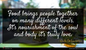 Giada De Laurentiis quote : Food brings people together ...