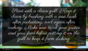 Emeril Lagasse quote : Start with a clean ...