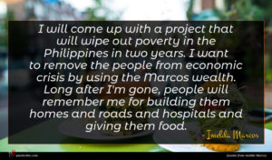 Imelda Marcos quote : I will come up ...