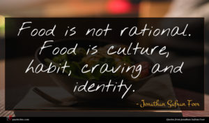 Jonathan Safran Foer quote : Food is not rational ...