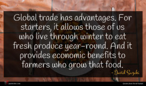 David Suzuki quote : Global trade has advantages ...