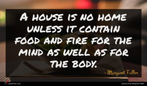 Margaret Fuller quote : A house is no ...