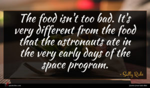 Sally Ride quote : The food isn't too ...