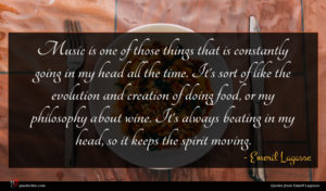 Emeril Lagasse quote : Music is one of ...