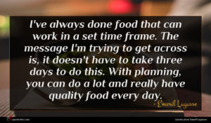 Emeril Lagasse quote : I've always done food ...
