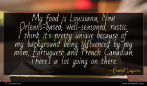 Emeril Lagasse quote : My food is Louisiana ...