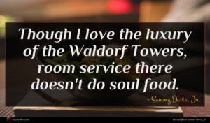 Sammy Davis, Jr. quote : Though I love the ...