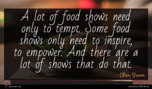 Alton Brown quote : A lot of food ...