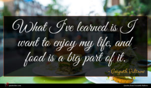 Gwyneth Paltrow quote : What I've learned is ...