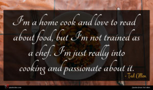 Ted Allen quote : I'm a home cook ...