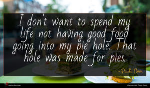 Paula Deen quote : I don't want to ...