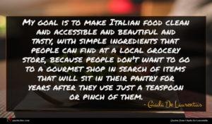 Giada De Laurentiis quote : My goal is to ...