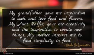 Giada De Laurentiis quote : My grandfather gave me ...
