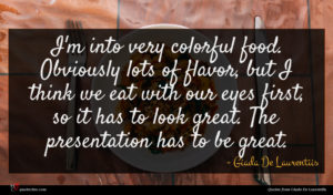 Giada De Laurentiis quote : I'm into very colorful ...